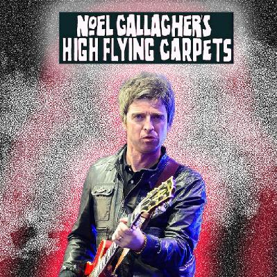 Noel Gallaghers High Flying Carpets