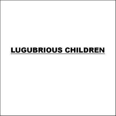 Lugubrious Children