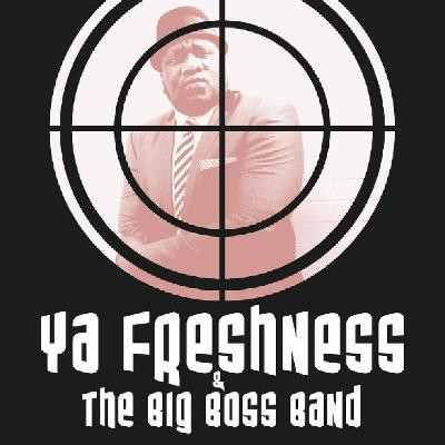 YA FRESHNESS & THE BIG BOSS BAND
